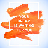 Motivation dream square acrylic stroke poster. Text lettering of an inspirational saying.  Quote Typographical Poster Template, ve Royalty Free Stock Photos