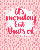 Quote - It's monday but that's ok. Phrase Stock Photography